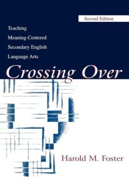 Crossing Over: Teaching Meaning-centered Secondary English Language Arts