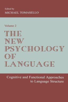 The New Psychology of Language: Cognitive and Functional Approaches to Language Structure