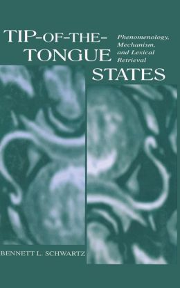 Tip-Of-The-Tongue States: Phenomenology, Mechanism, and Lexical Retrieval