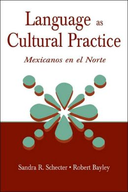 Language As Cultural Practice: Mexicanos en el Norte