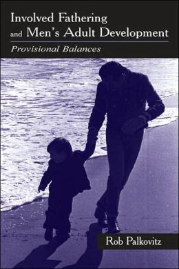 Involved Fathering and Men's Adult Development: Provisional Balances