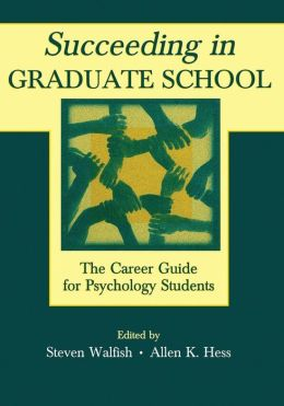 Succeeding in Graduate School: A Career Guide for Psychology Students