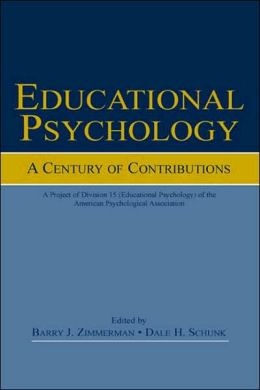 Educational Psychology: A Century of Contributions: A Project of Division 15 (educational Psychology) of the American Psychological Society