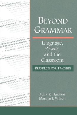 Beyond Grammar: Language, Power, and the Classroom