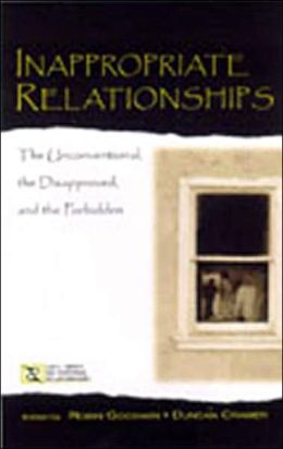 Inappropriate Relationships: The Unconventional, the Disapproved, and the Forbidden