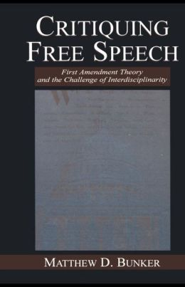 Critiquing Free Speech: First Amendment theory and the Challenge of Interdisciplinarity