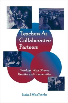Teachers as Collaborative Partners: Working With Diverse Families and Communities