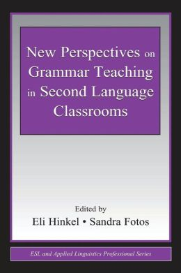 New Perspectives on Grammar Teaching in Second Language Classrooms (ESL and Applied Linguistics Professional Series)