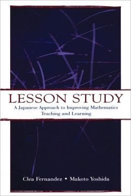 Lesson Study: A Japanese Approach To Improving Mathematics Teaching and Learning