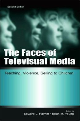 Faces of Televisual Media: Teaching Violence, Selling to Children (Communication Series)