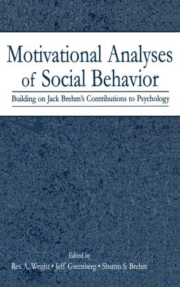 Motivational Analyses of Social Behavior: Building on Jack Brehm's Contributions to Psychology