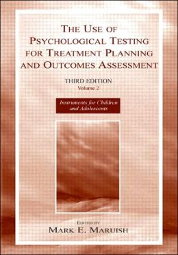 The Use of Psychological Testing for Treatment Planning and Outcomes Assessment: Third Edition, Volume 2: Instruments for Children and Adolescents