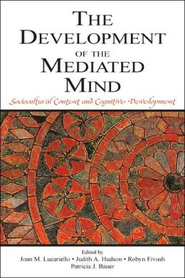 The Development of the Mediated Mind Sociocultural Context and Cognitive Development