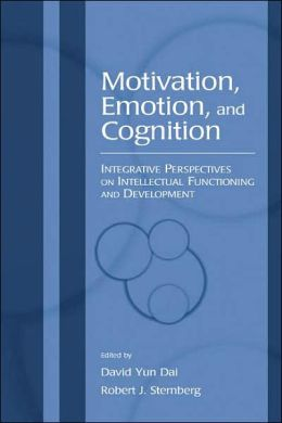 Motivation, Emotion, and Cognition Integrative Perspectives on Intellectual Functioning and Development