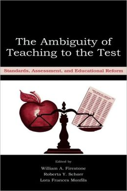 The Ambiguity of Teaching to the Test: Standards, Assessment, and Educational Reform