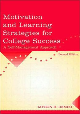 Motivation and Learning Strategies for College Success A Selfmanagement Approach, Second Edition