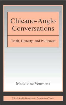 Chicano-Anglo Conversations: Truth, Honesty, and Politeness
