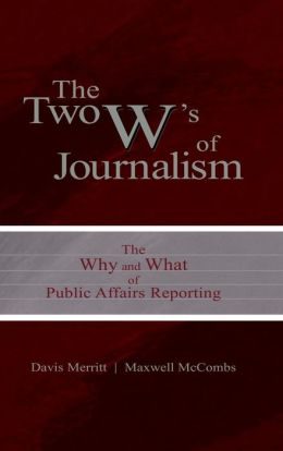 The Two W's of Journalism: The Why and What of Public Affairs Reporting