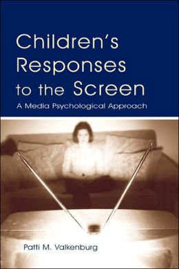 Children's Responses To the Screen A Media Psychological Approach