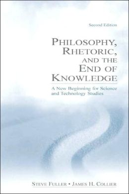 Philosophy, Rhetoric, and the End of Knowledge: A New Beginning for Science and Technology Studies