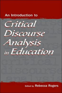 An Introduction to Critical Discourse Analysis in Education