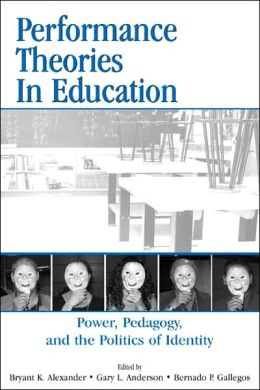 Performance Theories in Education Power, Pedagogy, and the Politics of Identity