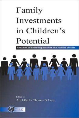 Family investments in Children's Potential Resources and Parenting Behaviors That Promote Success