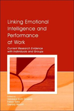 Linking Emotional Intelligence and Performance at Work Current Research Evidence With Individuals and Groups