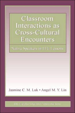 Classroom Interactions as Cross-Cultural Encounters: Native Speakers in EFL Lessons