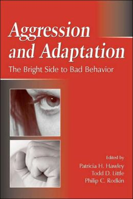 Aggression and Adaptation: The Bright Side to Bad Behavior