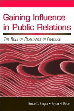 Gaining Influence in Public Relations The Role of Resistance in Practice