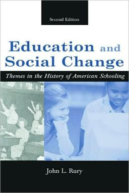 Education and Social Change themes in the History of American Schooling, Second Edition