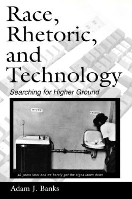 Race, Rhetoric, and Technology Searching for Higher Ground
