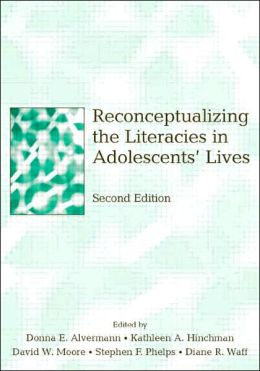 Reconceptualizing the Literacies in Adolescents' Lives Second Edition