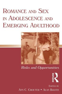 Romance and Sex in Adolescence and Emerging Adulthood Risks and Opportunities