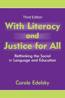 With Literacy and Justice for All Rethinking the Social in Language and Education, Third Edition
