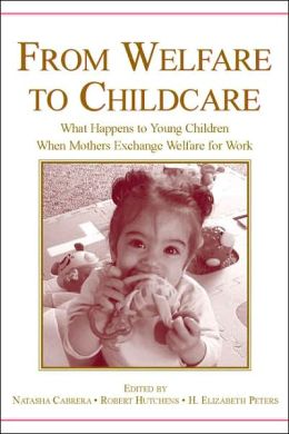 From Welfare to Childcare What Happens to Young Children When Mothers Exchange Welfare for Work?