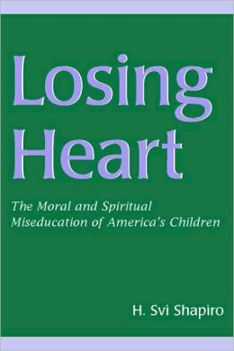Losing Heart The Moral and Spiritual Miseducation of America's Children