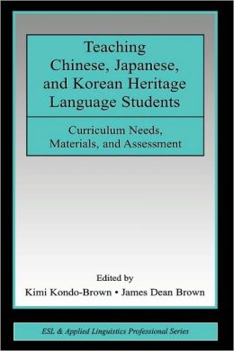 Teaching Chinese, Japanese, and Korean Heritage Language Students: Curriculum Needs, Materials, and Assessment