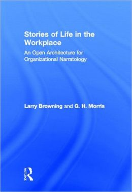 Stories of Life in the Workplace: An Open Architecture for Organizational Narratology