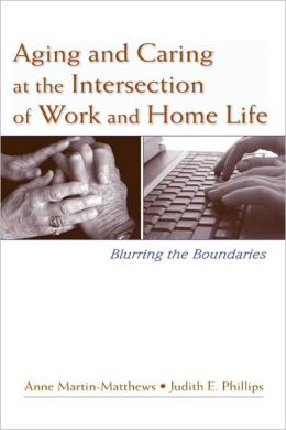 Aging and Caring at the Intersection of Work and Home Life: Blurring the Boundaries