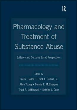 Pharmacology and Treatment of Substance Abuse: Evidence and Outcome Based Perspectives
