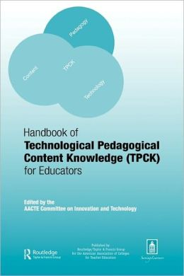 Handbook of Technological Pedagogical Content Knowledge (TPCK) for Educators