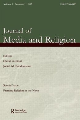 Framing Religion in the News: A Special Issue of the journal of Media and Religion