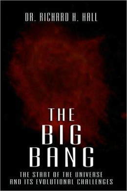 Big Bang: The Start of the Universe and Its Evolutional Challenges