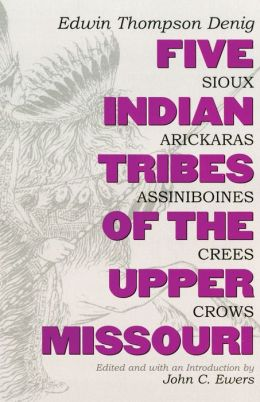 Five Indian Tribes of the Upper Missouri : Sioux, Arickaras, Assiniboines, Crees and Crows