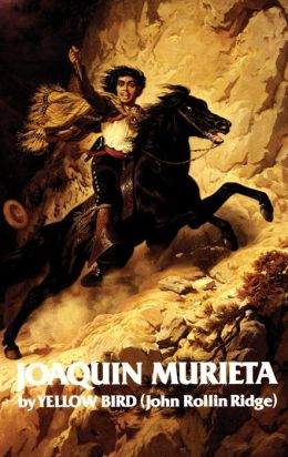 Life and Adventures of Joaquin Murieta: The Celebrated California Bandit