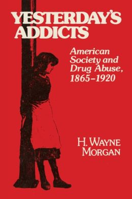 Yesterday's Addicts: American Society and Drug Abuse, 1865-1920