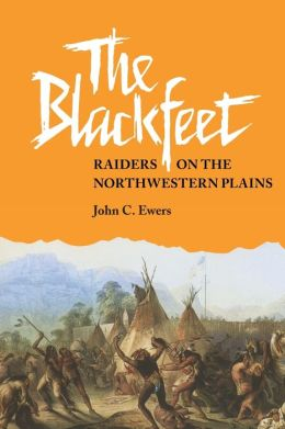 The Blackfeet: Raiders on the Northwestern Plains