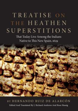 Treatise on the Heathen Superstitions that Today Live among the Indians Native to this Day in New Spain, 1629